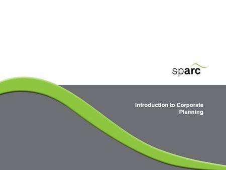 Introduction to Corporate Planning. www.sparc-nigeria.com Corporate planning – MDAs 'fit for purpose' Corporate planning is a way of helping MDAs ensure.