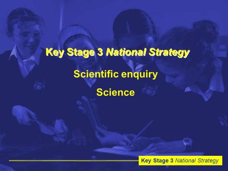 Key Stage 3 National Strategy Scientific enquiry Science.