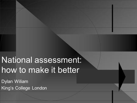 National assessment: how to make it better Dylan Wiliam King's College London.