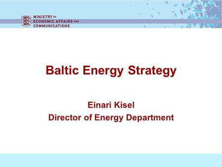 Baltic Energy Strategy Einari Kisel Director of Energy Department.