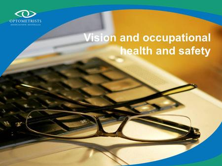 Vision and occupational health and safety. Looking after your eyes at work Visual comfort Eye protection.