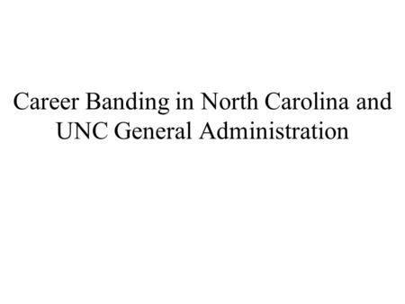 Career Banding in North Carolina and UNC General Administration.