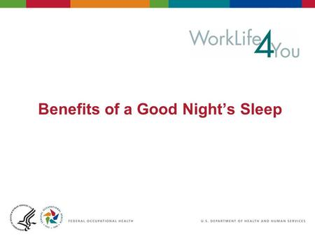 Benefits of a Good Night's Sleep. 2 06/29/2007 2:30pmeSlide - P4065 - WorkLife4You Objectives Learn the physical and mental benefits of a good night's.