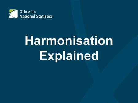 Harmonisation Explained. Introduction The Next few slides will explain; What is harmonisation? Who are the Harmonisation Team? Why Harmonise? Governance.