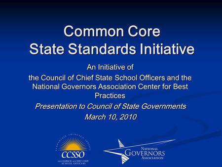 Common Core State Standards Initiative An Initiative of the Council of Chief State School Officers and the National Governors Association Center for Best.