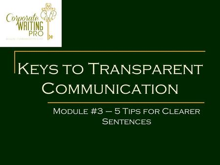 Keys to Transparent Communication Module #3 – 5 Tips for Clearer Sentences.