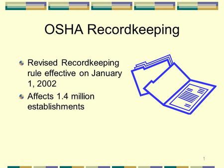 1 OSHA Recordkeeping Revised Recordkeeping rule effective on January 1, 2002 Affects 1.4 million establishments.