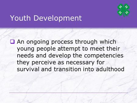 Youth Development  An ongoing process through which young people attempt to meet their needs and develop the competencies they perceive as necessary for.