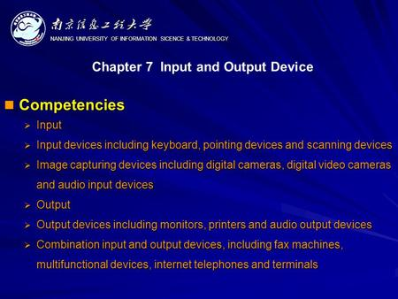 NANJING UNIVERSITY OF INFORMATION SICENCE & TECHNOLOGY Competencies Competencies  Input  Input devices including keyboard, pointing devices and scanning.