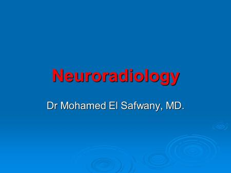 Neuroradiology Dr Mohamed El Safwany, MD. Intended Learning Outcomes  The student should be able to understand role of medical imaging in the evaluation.