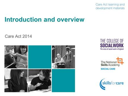 Introduction and overview Care Act 2014. What is this module about?  Part 1 of the Care Act and its statutory guidance  Who's it for?  Adult social.