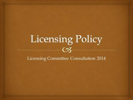 Licensing Committee Consultation 2014.   Changes to the Licensing Act 2003  To give clearer guidance to residents and applicants on:- The links between.