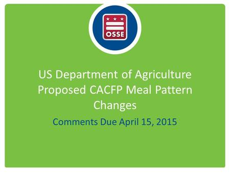 US Department of Agriculture Proposed CACFP Meal Pattern Changes Comments Due April 15, 2015.