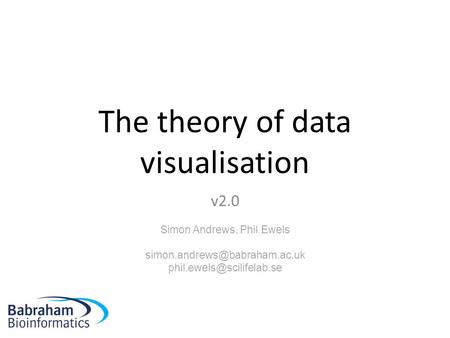 The theory of data visualisation v2.0 Simon Andrews, Phil Ewels