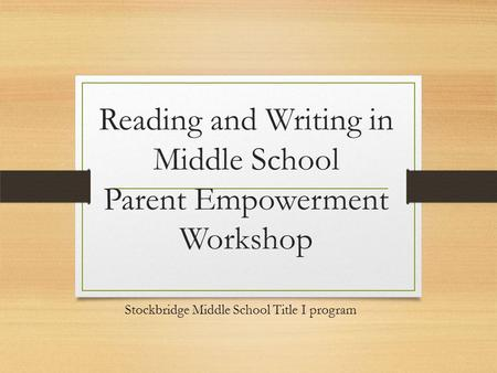 Reading and Writing in Middle School Parent Empowerment Workshop Stockbridge Middle School Title I program.