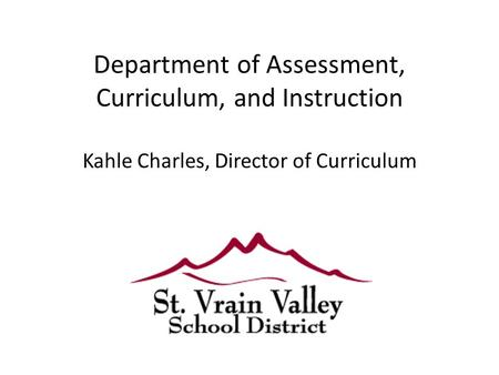 Department of Assessment, Curriculum, and Instruction Kahle Charles, Director of Curriculum.