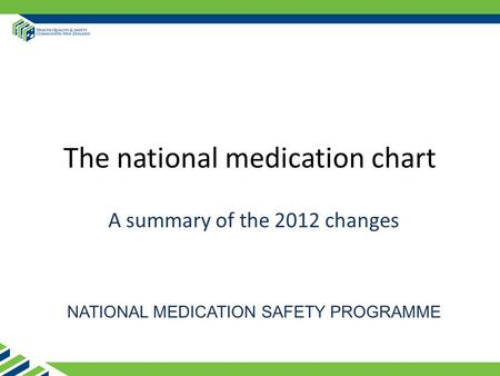 The national medication chart A summary of the 2012 changes NATIONAL MEDICATION SAFETY PROGRAMME.