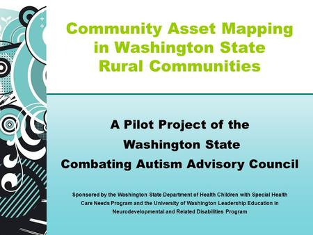 Community Asset Mapping in Washington State Rural Communities A Pilot Project of the Washington State Combating Autism Advisory Council Sponsored by the.
