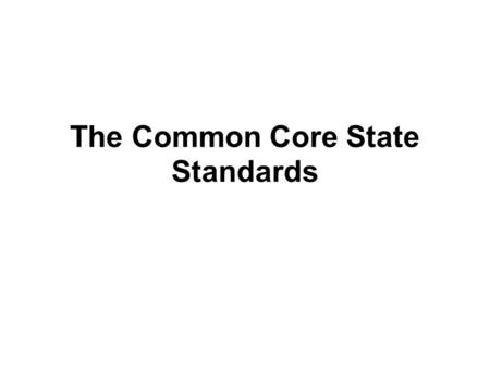 The Common Core State Standards. What is the Common Core (CCSS)? A state-led effort to develop a common set of standards in English language arts (ELA)