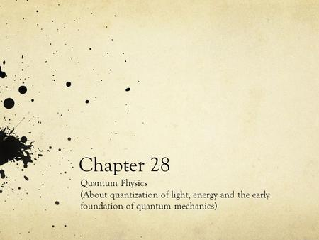 Chapter 28 Quantum Physics (About quantization of light, energy and the early foundation of quantum mechanics)