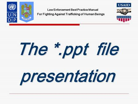 Law Enforcement Best Practice Manual For Fighting Against Trafficking of Human Beings The *.ppt file presentation.