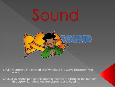  Making Sound Waves:  A sound wave begins with a vibration.  How Sound Travels:  Like other mechanical waves, sound waves carry energy through a medium.
