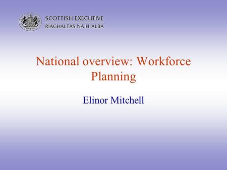 National overview: Workforce Planning Elinor Mitchell.