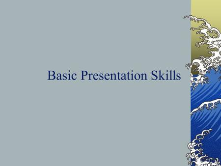 Basic Presentation Skills. Key Elements  Objective  Image  Capability  Common ground  Contents  Moderator guide.