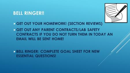BELL RINGER!! GET OUT YOUR HOMEWORK! (SECTION REVIEWS)