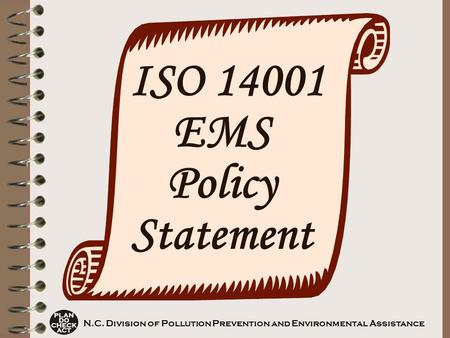 ISO 14001 EMS Policy Statement N.C. Division of Pollution Prevention and Environmental Assistance.
