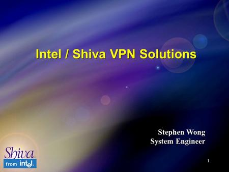 1 Intel / Shiva VPN Solutions Stephen Wong System Engineer.