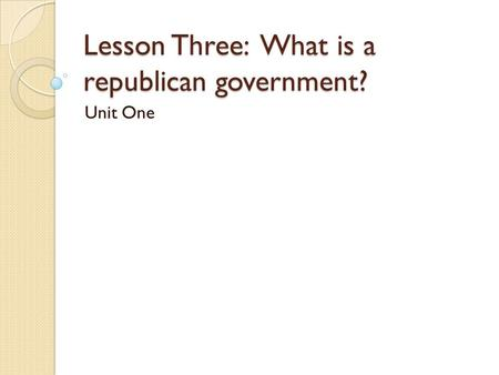 Lesson Three: What is a republican government?