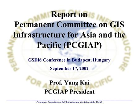 Permanent Committee on GIS Infrastructure for Asia and the Pacific Report on Permanent Committee on GIS Infrastructure for Asia and the Pacific (PCGIAP)