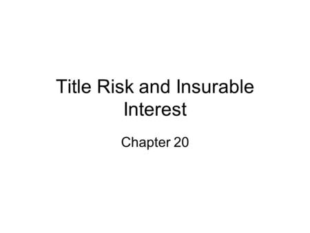 Title Risk and Insurable Interest Chapter 20. Sale v. Lease Does title pass under a typical lease contract? Legal title vs. equitable title. –What is.