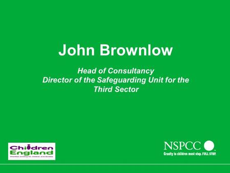 John Brownlow Head of Consultancy Director of the Safeguarding Unit for the Third Sector.