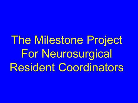 The Milestone Project For Neurosurgical Resident Coordinators.