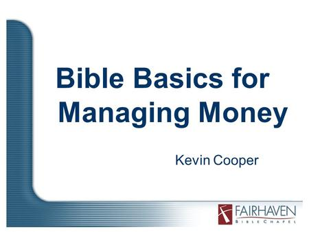 Bible Basics for Managing Money Kevin Cooper. How many verses in the Bible talk about money? More than 2000!!!