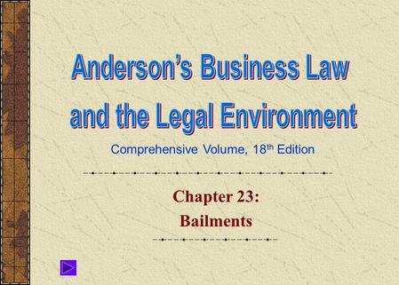 Comprehensive Volume, 18 th Edition Chapter 23: Bailments.