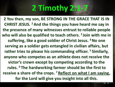 2 You then, my son, BE STRONG IN THE GRACE THAT IS IN CHRIST JESUS. 2 And the things you have heard me say in the presence of many witnesses entrust to.