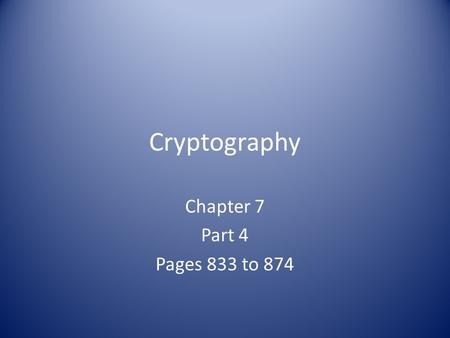 Cryptography Chapter 7 Part 4 Pages 833 to 874. PKI Public Key Infrastructure Framework for Public Key Cryptography and for Secret key exchange.