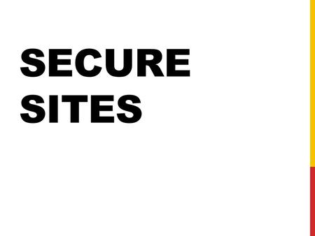 SECURE SITES. A SECURE CONNECTION TERMS Secure Sockets Layer (SSL) An older Internet protocol that allows for data transmission between server and client.