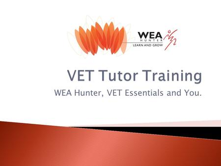 WEA Hunter, VET Essentials and You..  The first workshop of 2011 Four workshops offered across the year all aiming to provide opportunities for tutors.