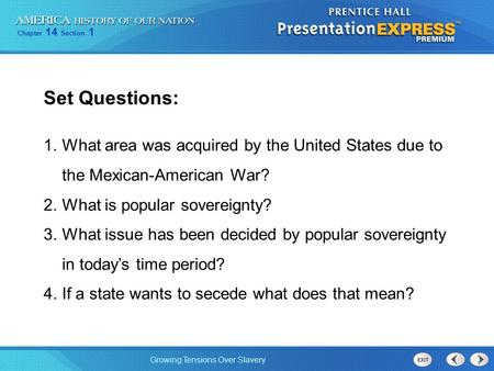 Set Questions: What area was acquired by the United States due to the Mexican-American War? What is popular sovereignty? What issue has been decided by.