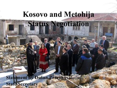 Kosovo and Metohija Status Negotiation Statement by Dušan Proroković, State Secretary.