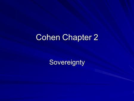 Cohen Chapter 2 Sovereignty.  The purpose is to review the origins and meanings of the political concepts and institutions central to the debates over.