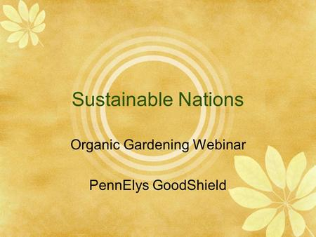 Sustainable Nations Organic Gardening Webinar PennElys GoodShield.