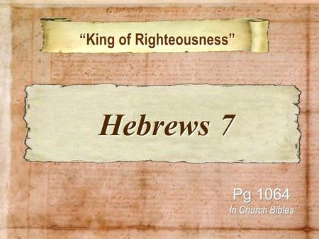 """King of Righteousness"" ""King of Righteousness"" Pg 1064 In Church Bibles Hebrews 7 Hebrews 7."