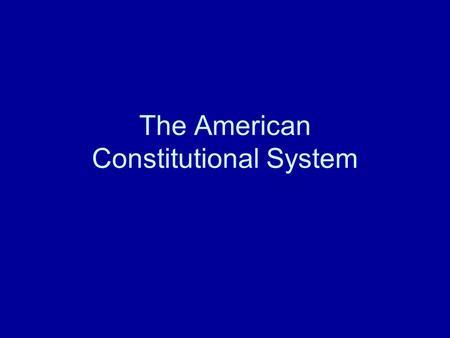 The American Constitutional System. Observations?