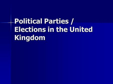 Political Parties / Elections in the United Kingdom.