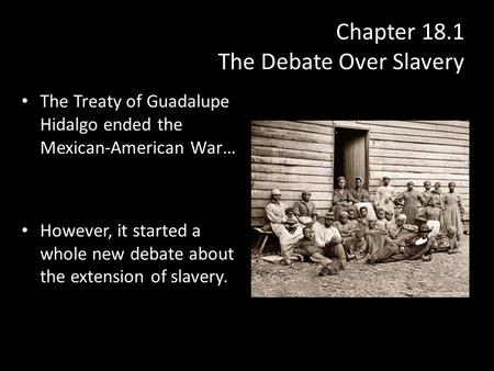 Chapter 18.1 The Debate Over Slavery